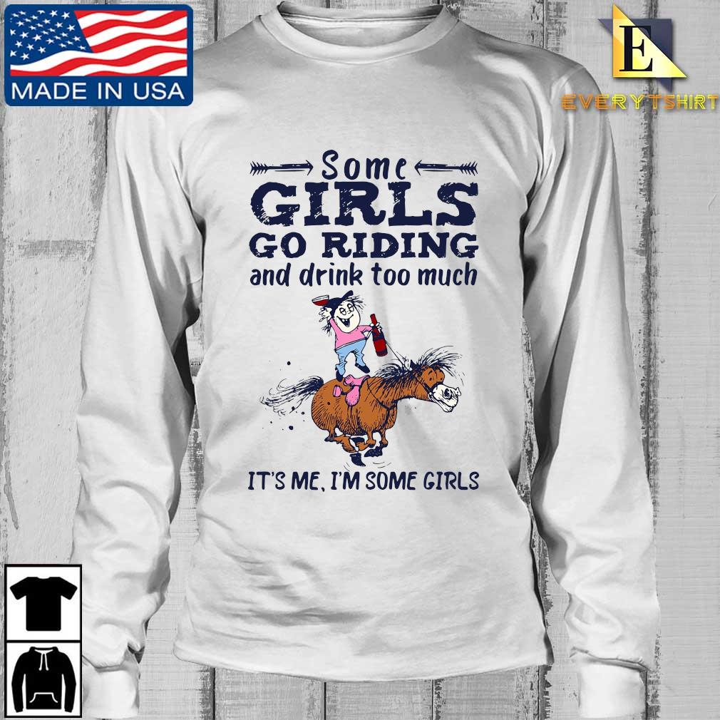 Some Girls go riding and drink too much it's Me I'm some Girls s Longsleeve Every trang