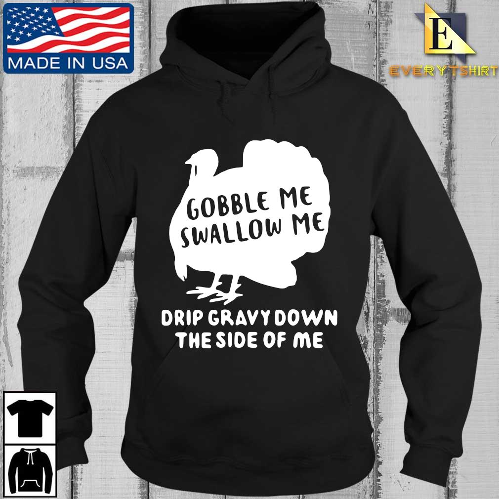 Turkey gobble Me swallow Me drip gravy down the side of Me s Every Hoodie den