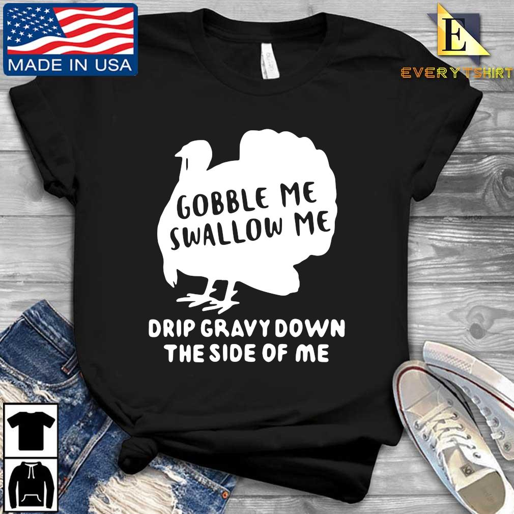 Turkey gobble Me swallow Me drip gravy down the side of Me s Every shirt den dai dien