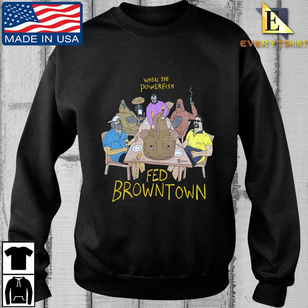 When the powerfish fed browntown shirt