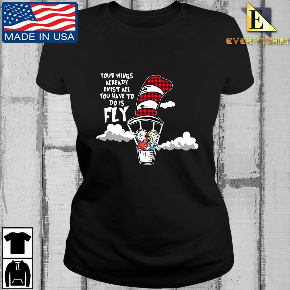 Your Wings Already Exist All You Have To Do Is Fly Shirt Every ladies den