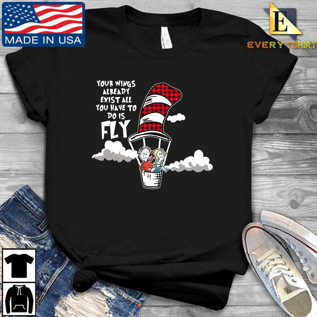 Your Wings Already Exist All You Have To Do Is Fly Shirt Every shirt den dai dien