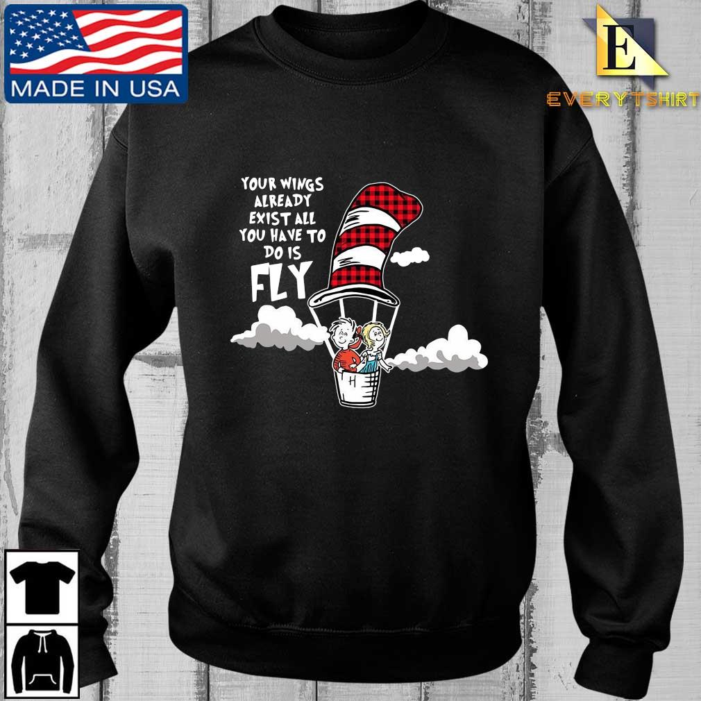 Your Wings Already Exist All You Have To Do Is Fly Shirt