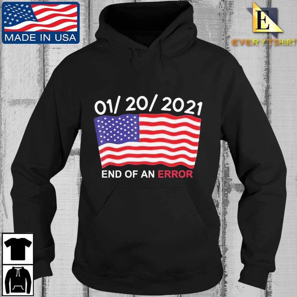 01 20 2021 End Of An Error American Shirt Every Hoodie den