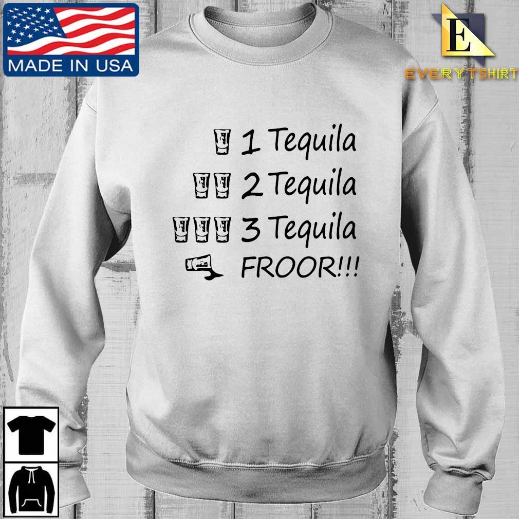 1 tequila 2 tequila 3 tequila froor shirt