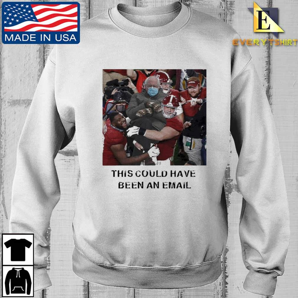 Alabama Crimson Tide Bernie Sanders this could have been an email shirt