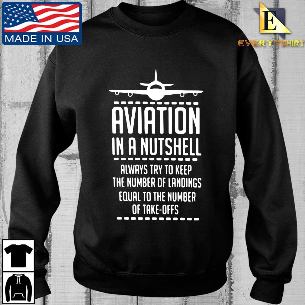 Aviation in a nutshell always try to keep the number of landings equal to the number of take offs s Every sweater den