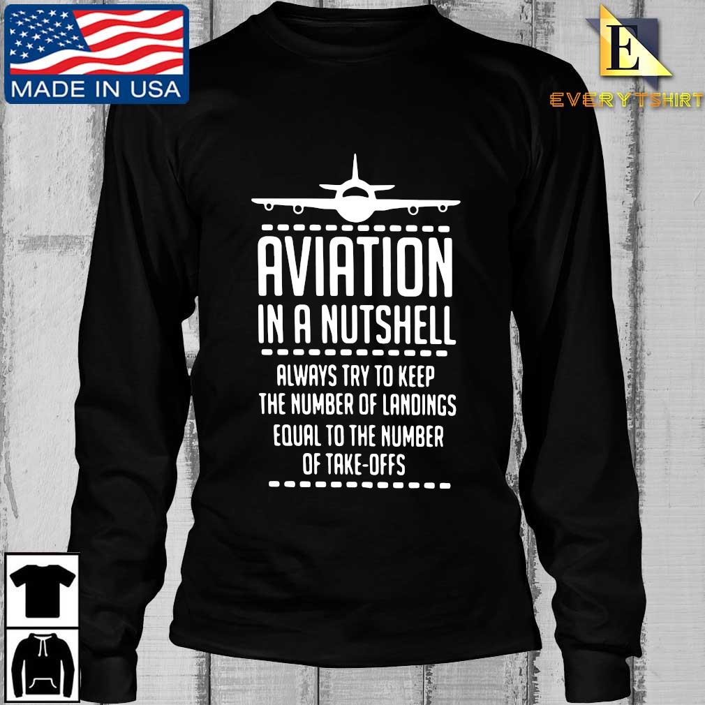 Aviation in a nutshell always try to keep the number of landings equal to the number of take offs s Longsleeve Every den