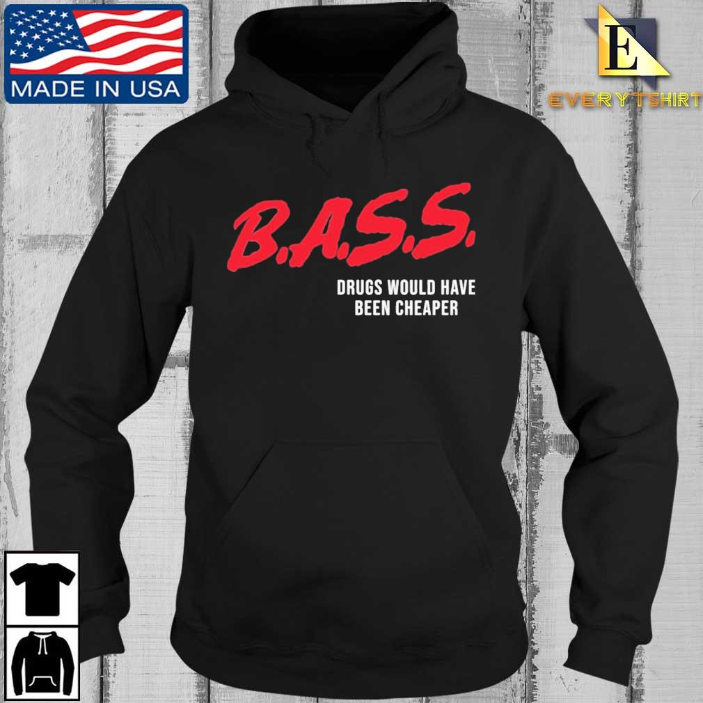 Bass drugs would have been cheaper s Every Hoodie den