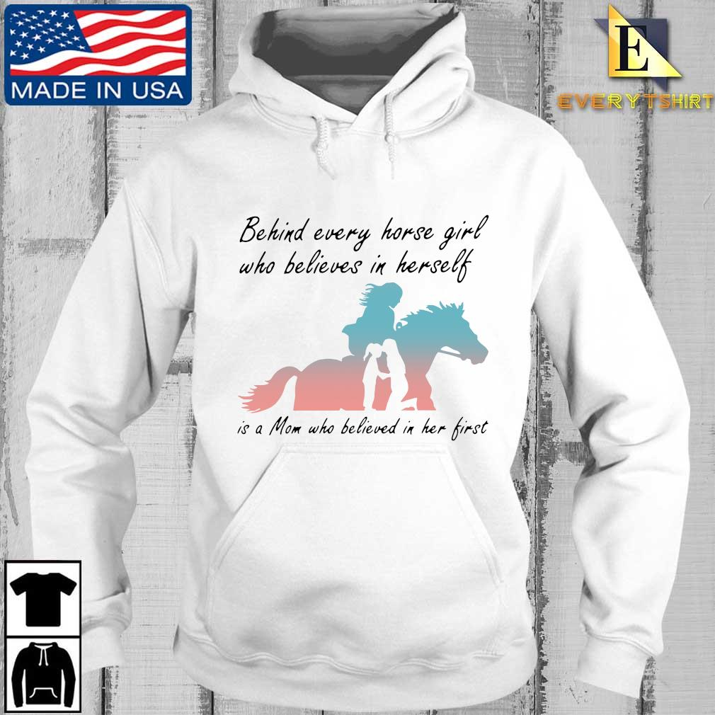 Behind every horse girl who believes in herself in a mom who believed in her first t-s Every hoodie trang