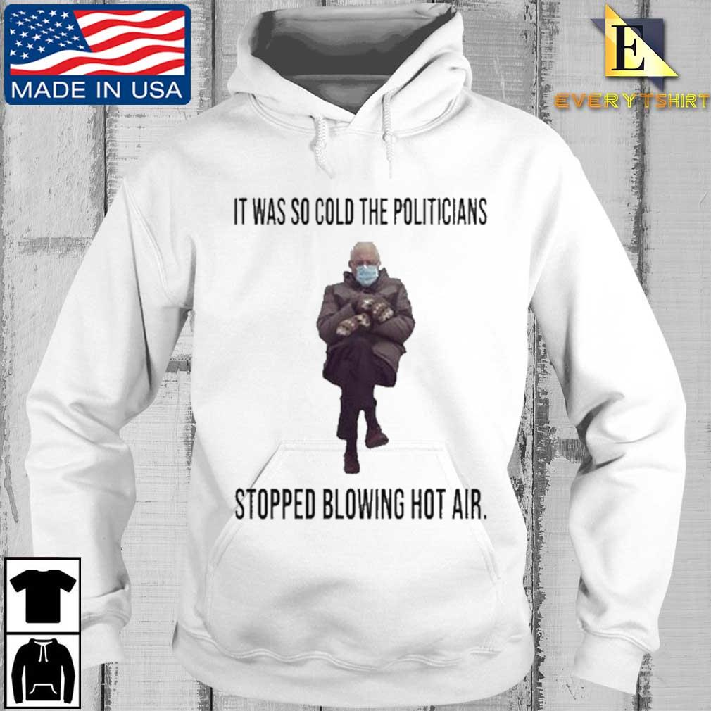 Bernie Sanders it was so cold the politicians stopped blowing hot air s Every hoodie trang