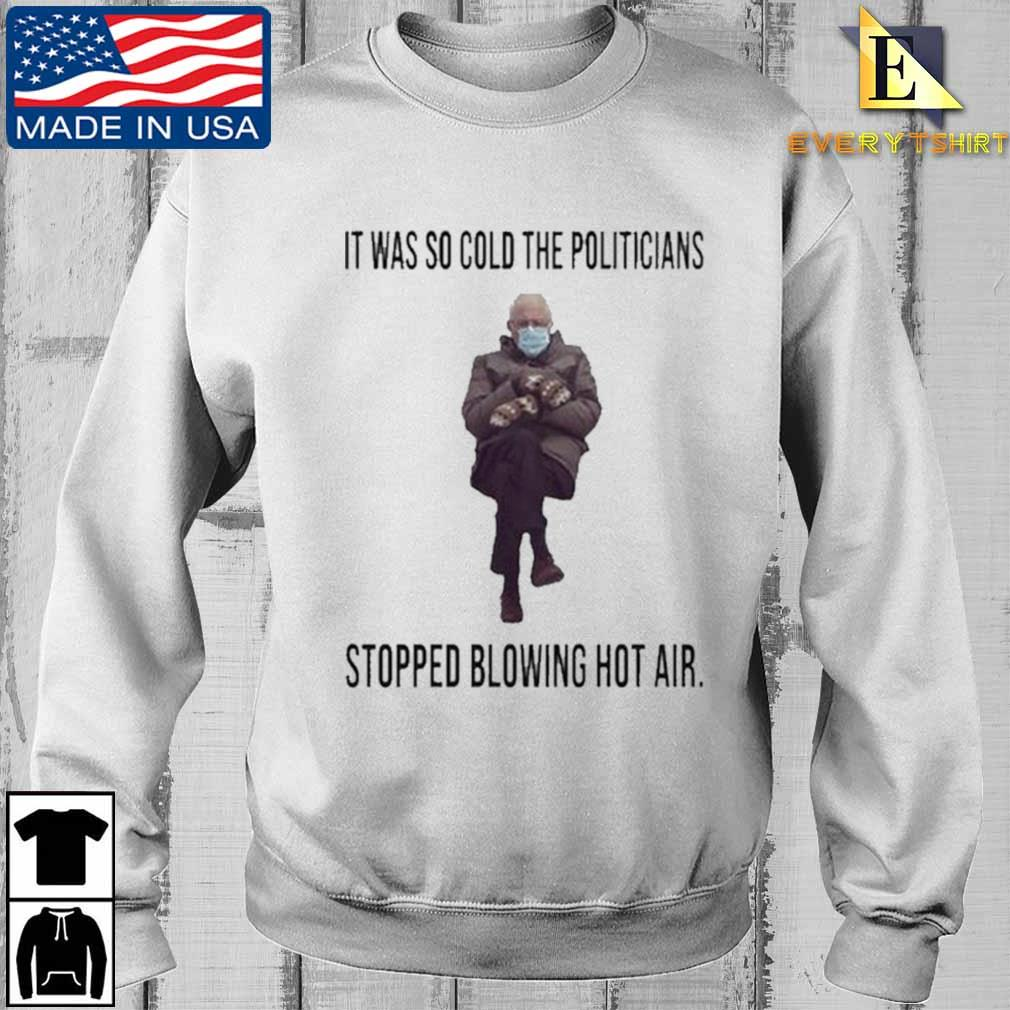 Bernie Sanders it was so cold the politicians stopped blowing hot air shirt