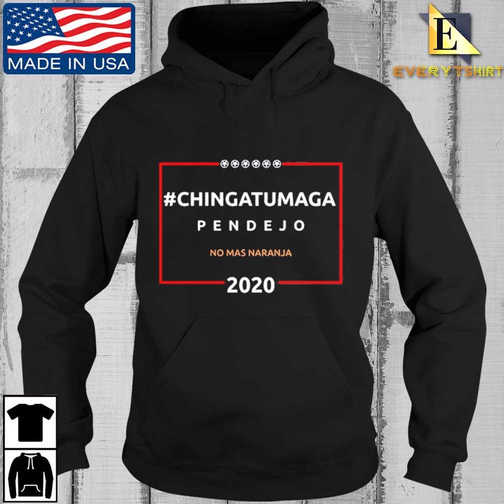 #Chingatumaga#2020 Chingatumaga Pendejo No Mas Naranja Shirt Every Hoodie den