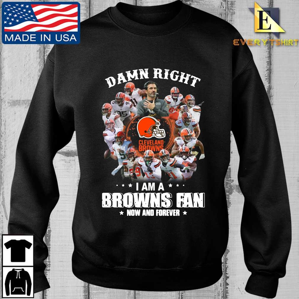 Damn right I am a Cleveland Browns fan now and forever shirt