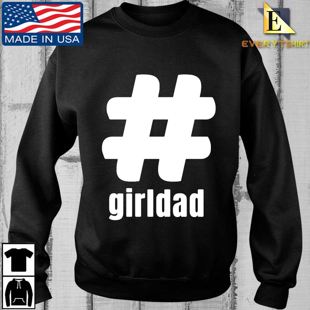 #Girldad Girl Dad Father of Daughter shirt