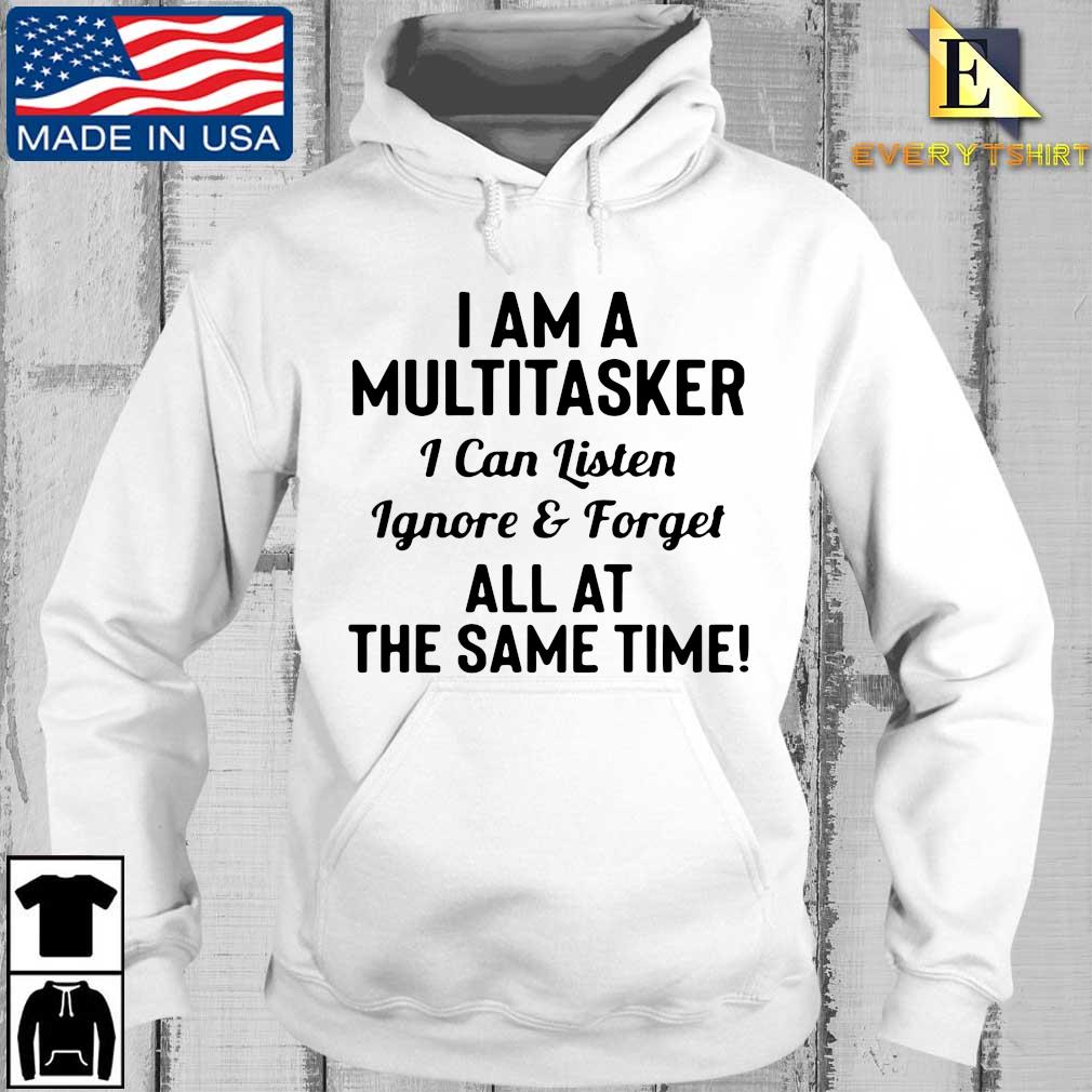 I am a multitasker I can listen ignore and forget all at the same time s Every hoodie trang