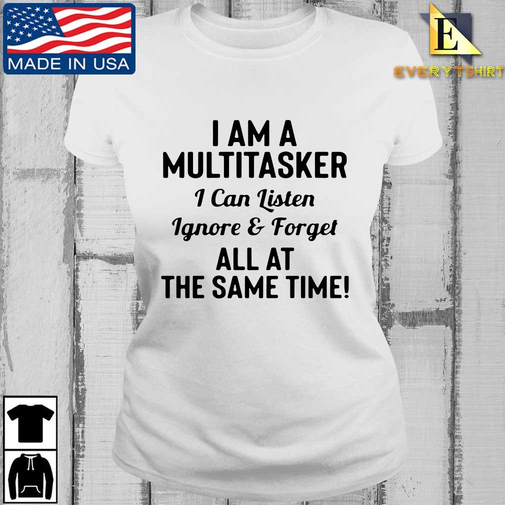 I am a multitasker I can listen ignore and forget all at the same time s Every ladies trang