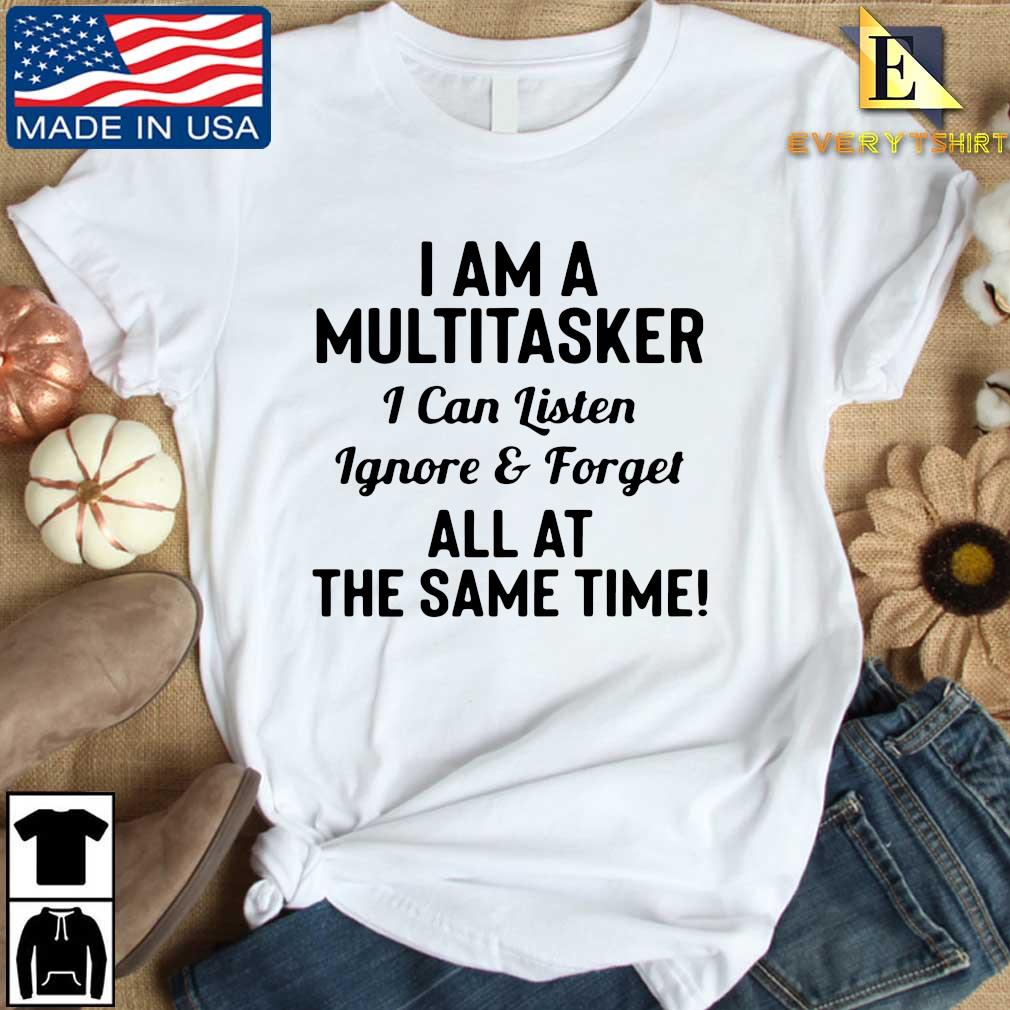 I am a multitasker I can listen ignore and forget all at the same time s Every shirt trang dai dien