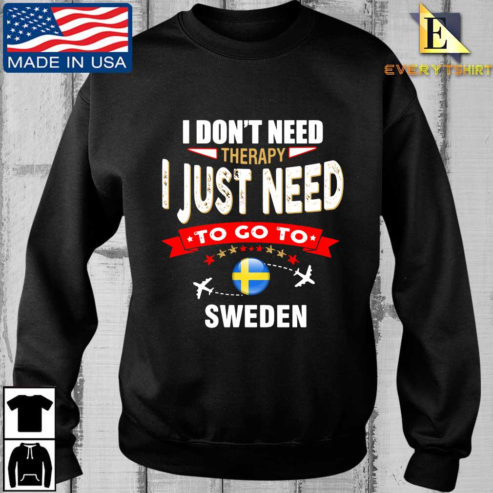 I don't need therapy I just need to go to Sweden shirt