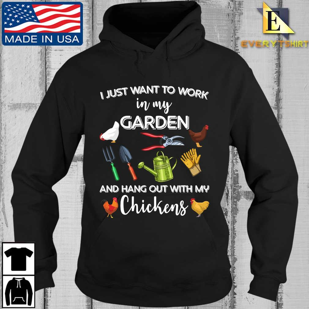 I just want to work in my garden and hang out with my chickens 2021 shirts Every Hoodie den