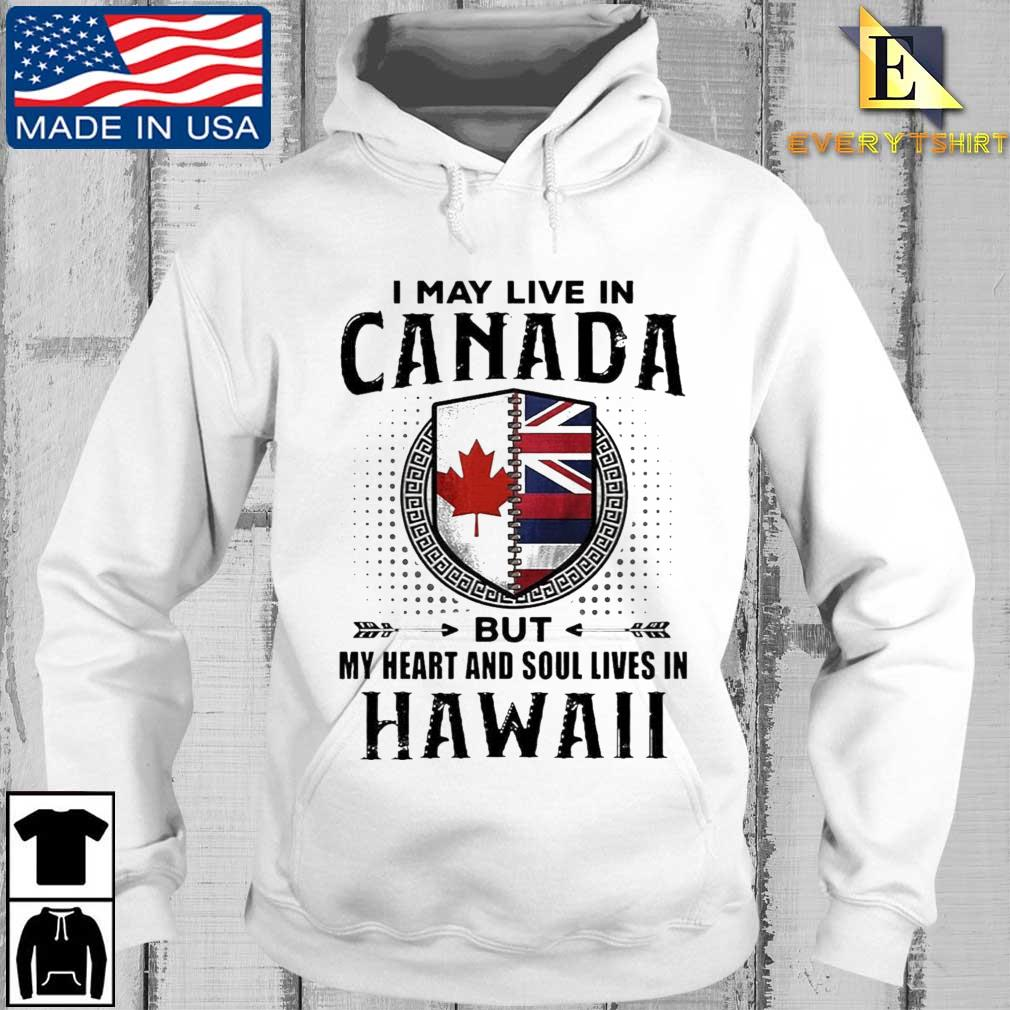 I May Live In Canada But My Heart And Soul Lives In Hawaii Shirt Every hoodie trang