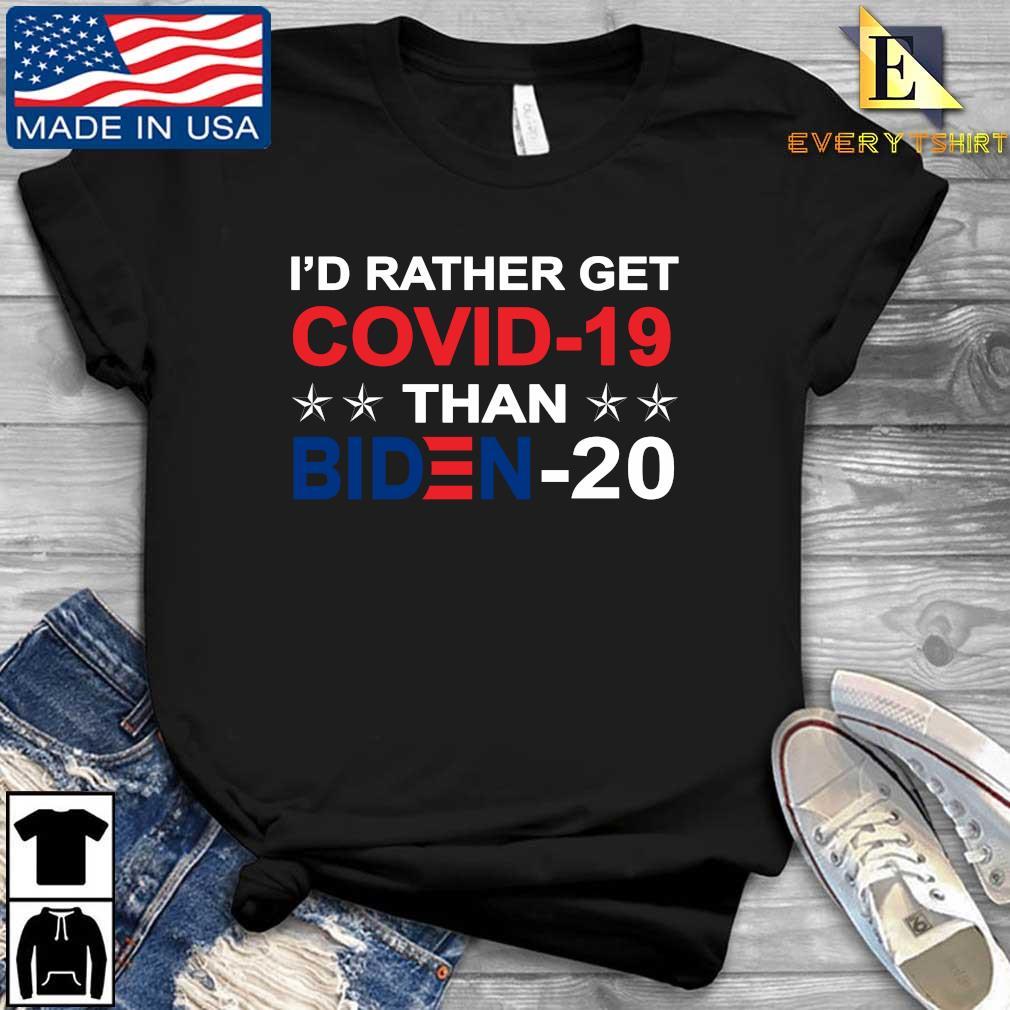 I'd Rather Get Covid 19 Than Biden 2020 T-Shirt