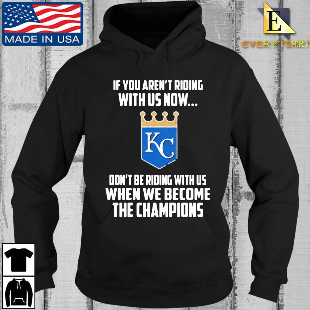 Kansas City if you're not riding with us now don't be riding with us when we become the Champions s Every Hoodie den