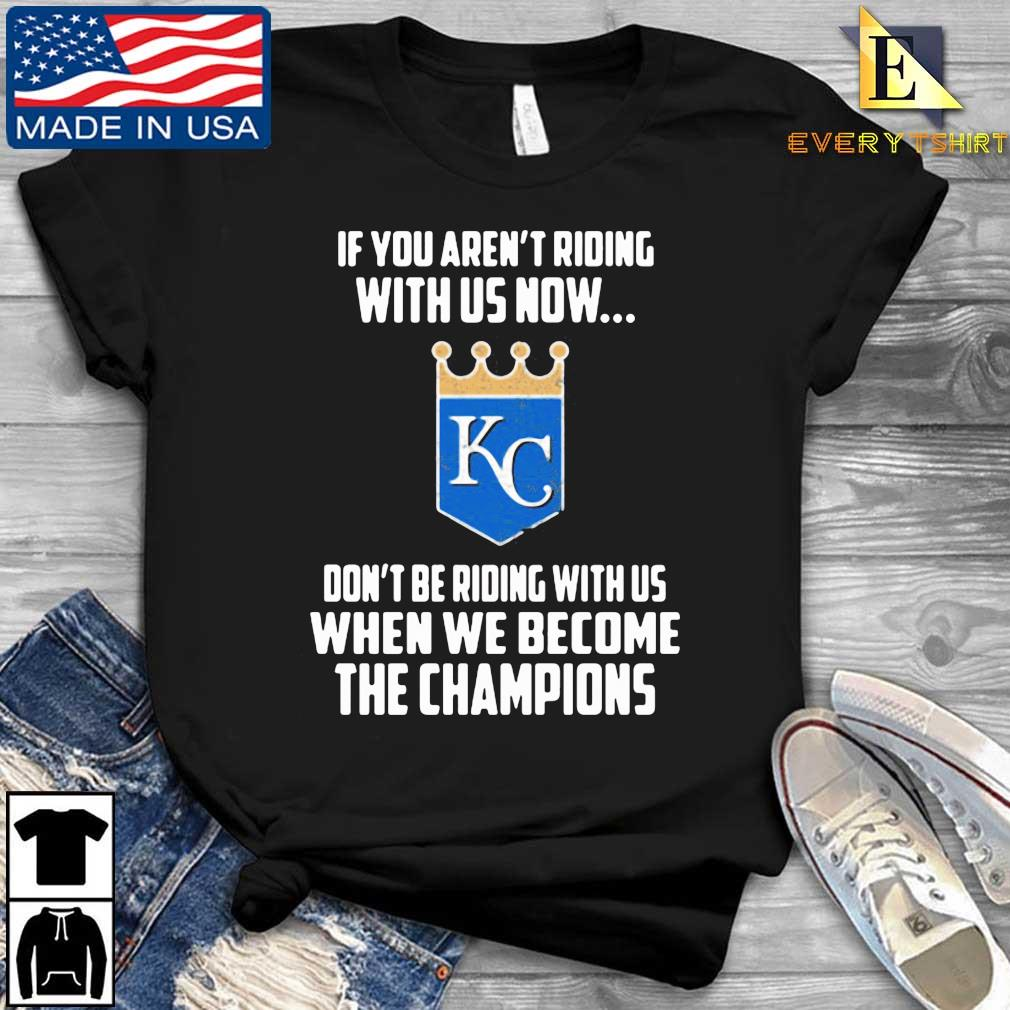 Kansas City if you're not riding with us now don't be riding with us when we become the Champions shirt