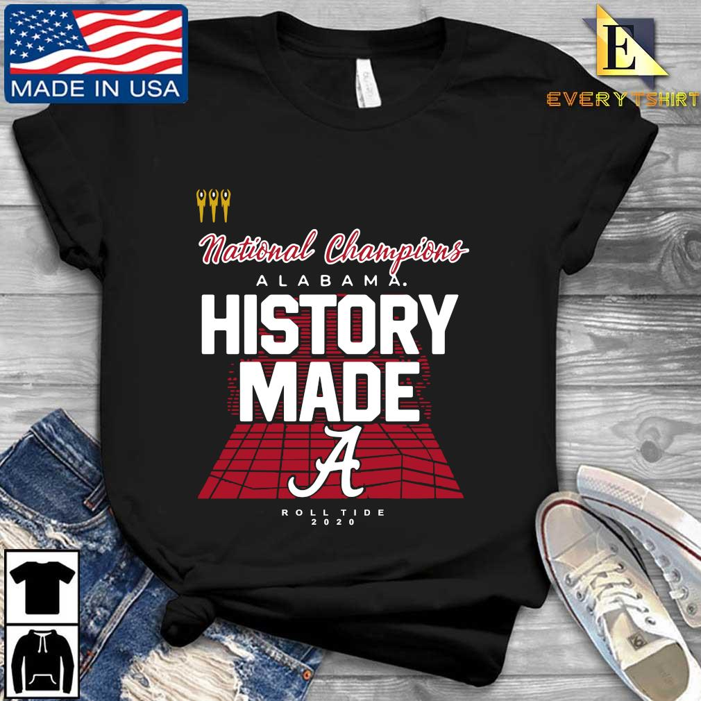 National Champions Alabama Crimson Tide history made roll tide 2020 s Every shirt den dai dien