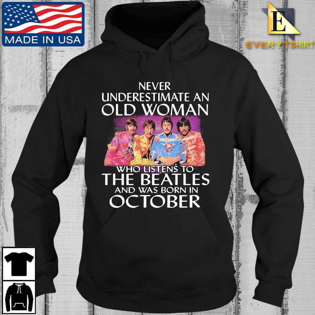 Never underestimate an old woman who listens to the Beatles and was born in October s Every Hoodie den
