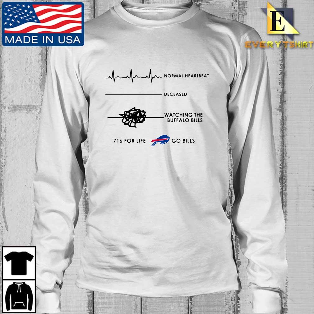Normal heartbeat deceased watching the Buffalo BIlls 716 for life go Bills s Longsleeve Every trang
