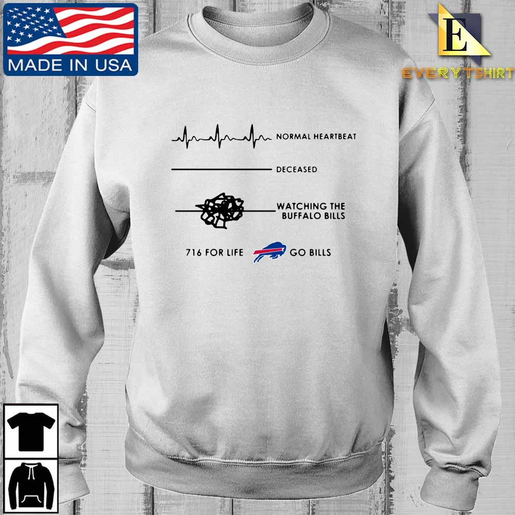 Normal heartbeat deceased watching the Buffalo BIlls 716 for life go Bills shirt
