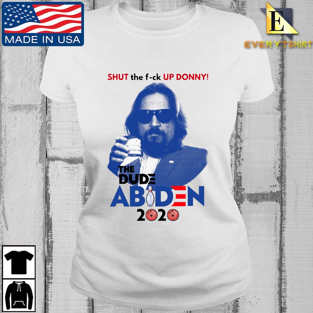 Official Lebowski Bowling Shut the fuck up Donny the Dude Biden 2020 Tee s Every ladies trang