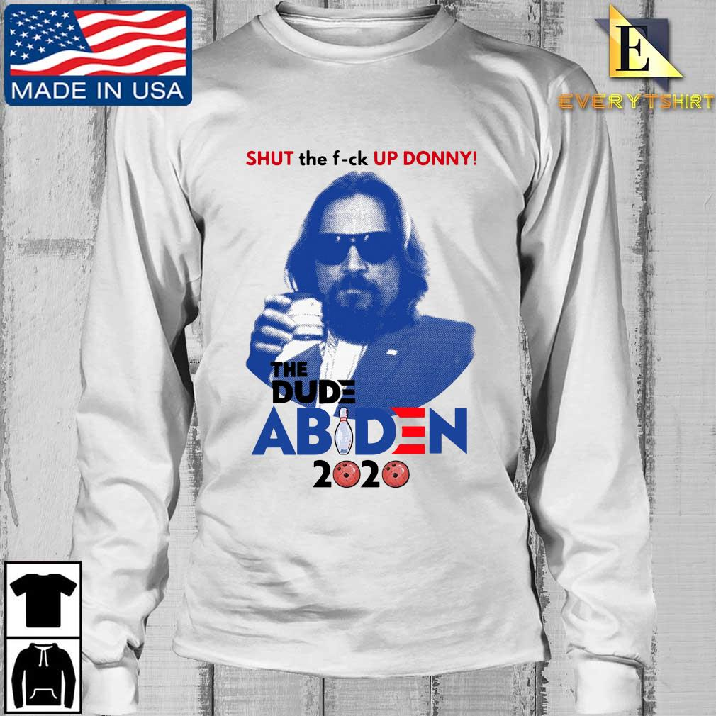 Official Lebowski Bowling Shut the fuck up Donny the Dude Biden 2020 Tee s Longsleeve Every trang