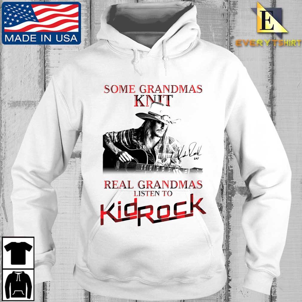 Official some grandmas knit real grandmas listen to Kid Rock signature s Every hoodie trang