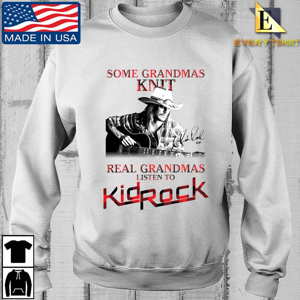 Official some grandmas knit real grandmas listen to Kid Rock signature shirt