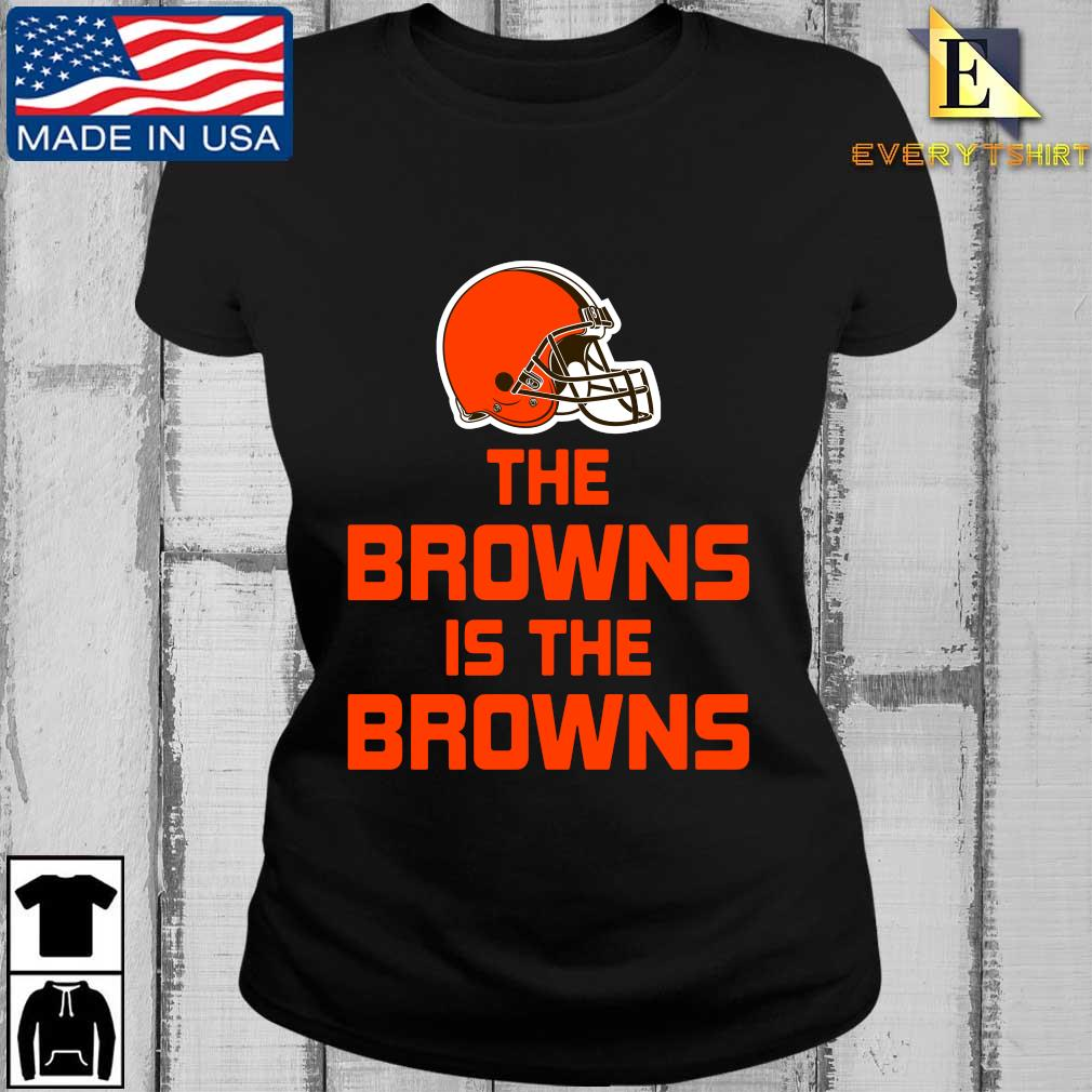The Cleveland Browns is the Browns t-s Every ladies den