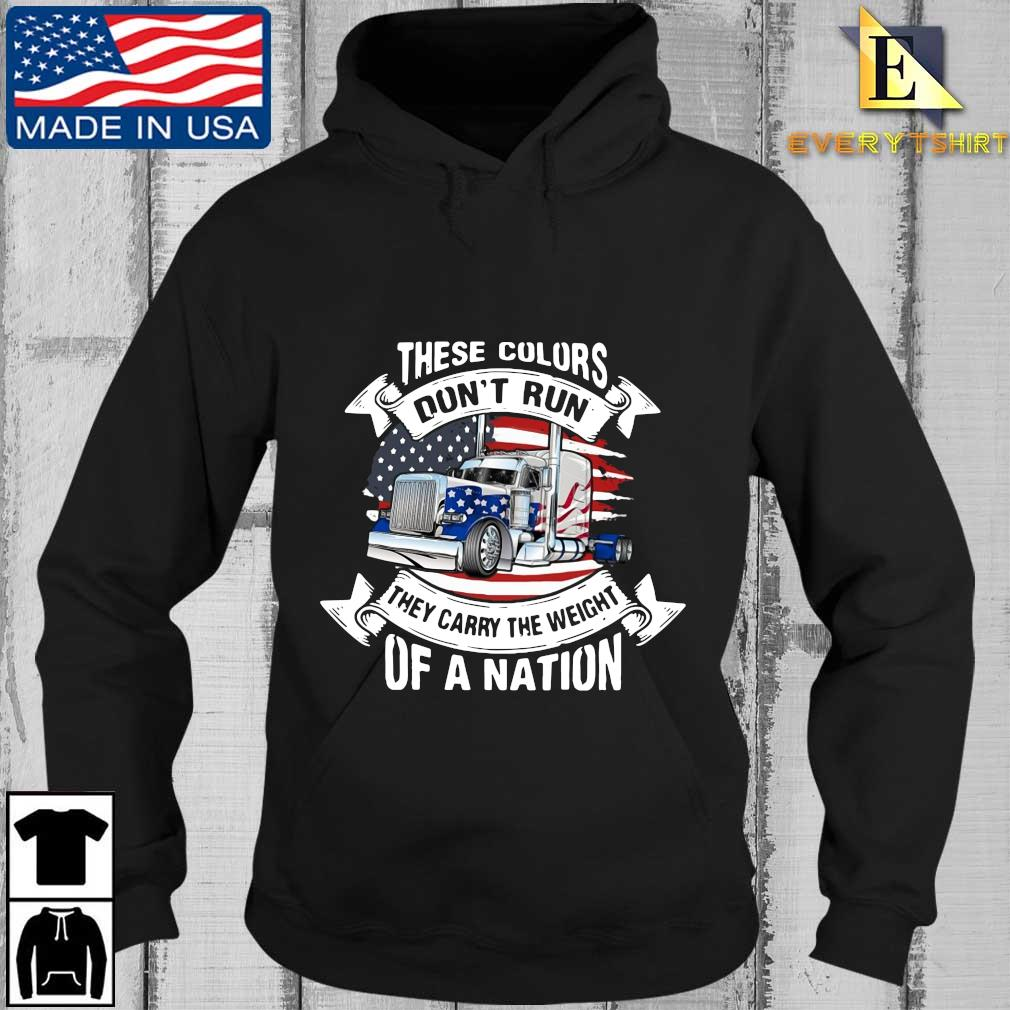 Truck these colors don't run they carry the weight of a nation American flag s Every Hoodie den