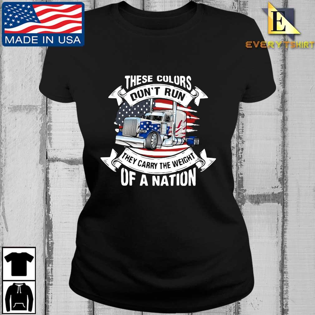 Truck these colors don't run they carry the weight of a nation American flag s Every ladies den