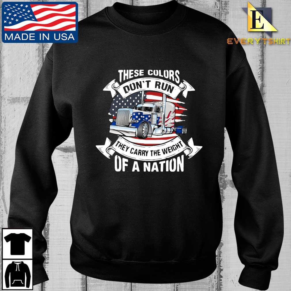 Truck these colors don't run they carry the weight of a nation American flag shirt