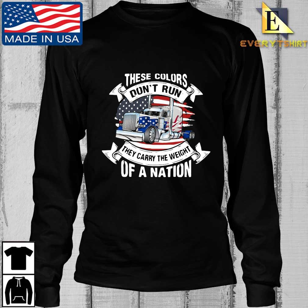 Truck these colors don't run they carry the weight of a nation American flag s Longsleeve Every den