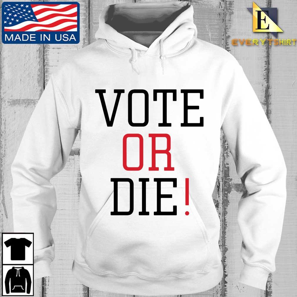 Vote or die s Every hoodie trang