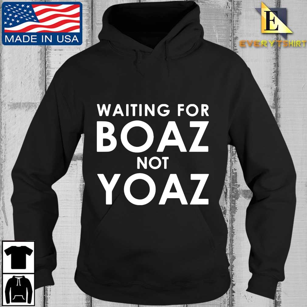 Waiting for boaz not yoaz s Every Hoodie den
