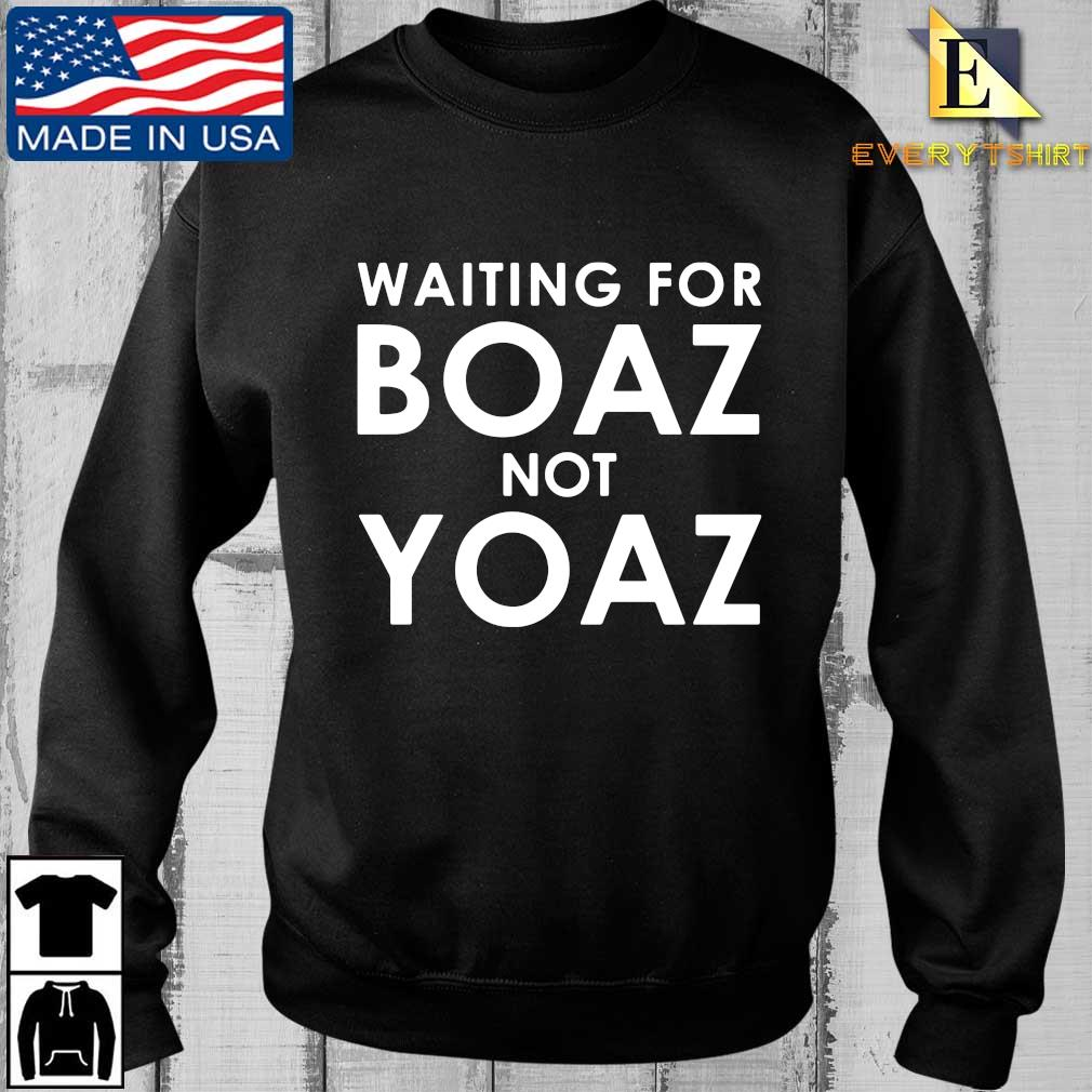 Waiting for boaz not yoaz shirt