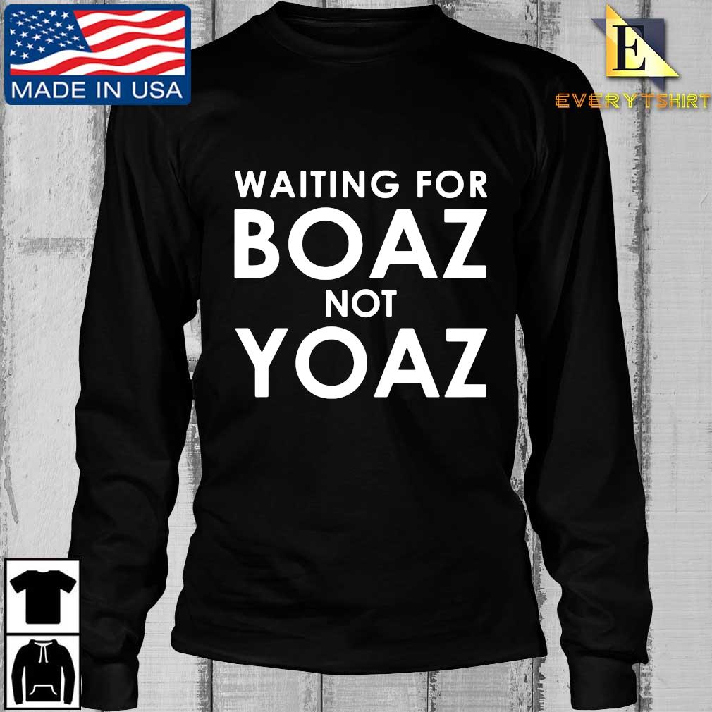 Waiting for boaz not yoaz s Longsleeve Every den