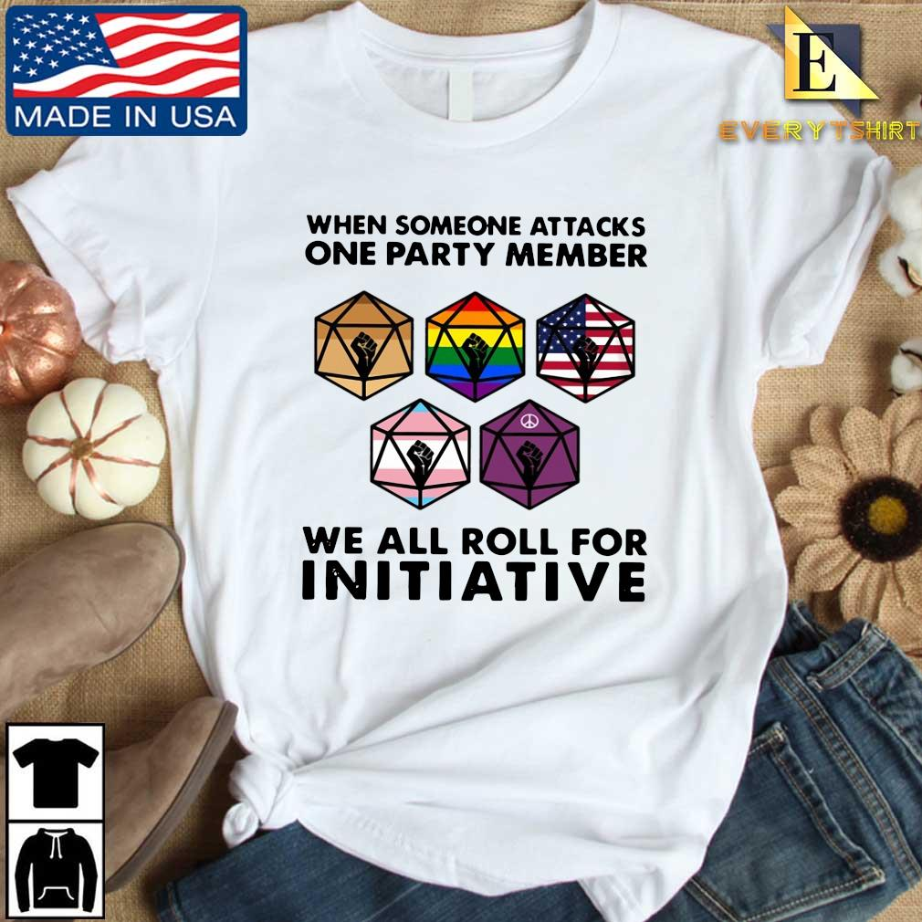 When someone attacks on party member we all roll for initiative black live matter shirt