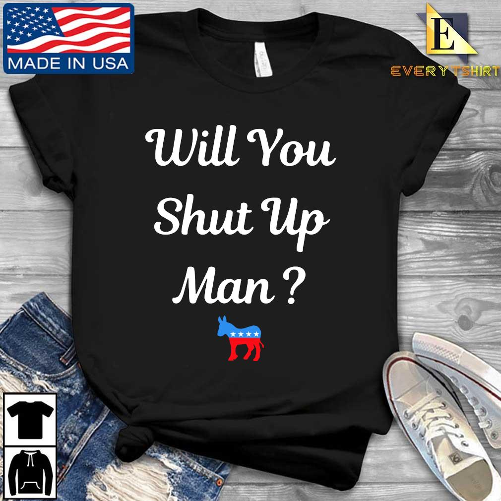 Will you just shut up man Biden 2020 T-Shirt