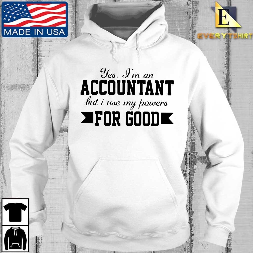 Yes I'm an accountant but I use my powers for good s Every hoodie trang
