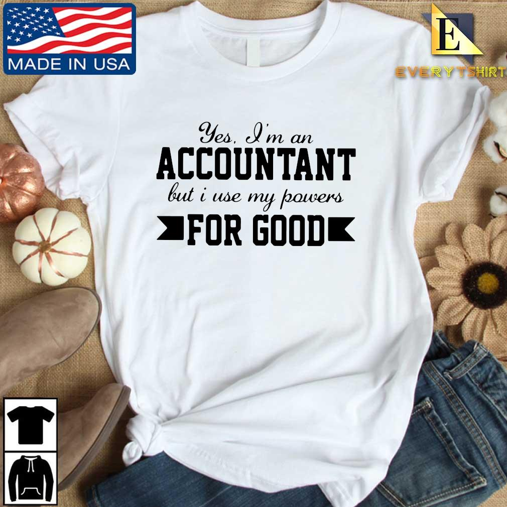 Yes I'm an accountant but I use my powers for good s Every shirt trang dai dien