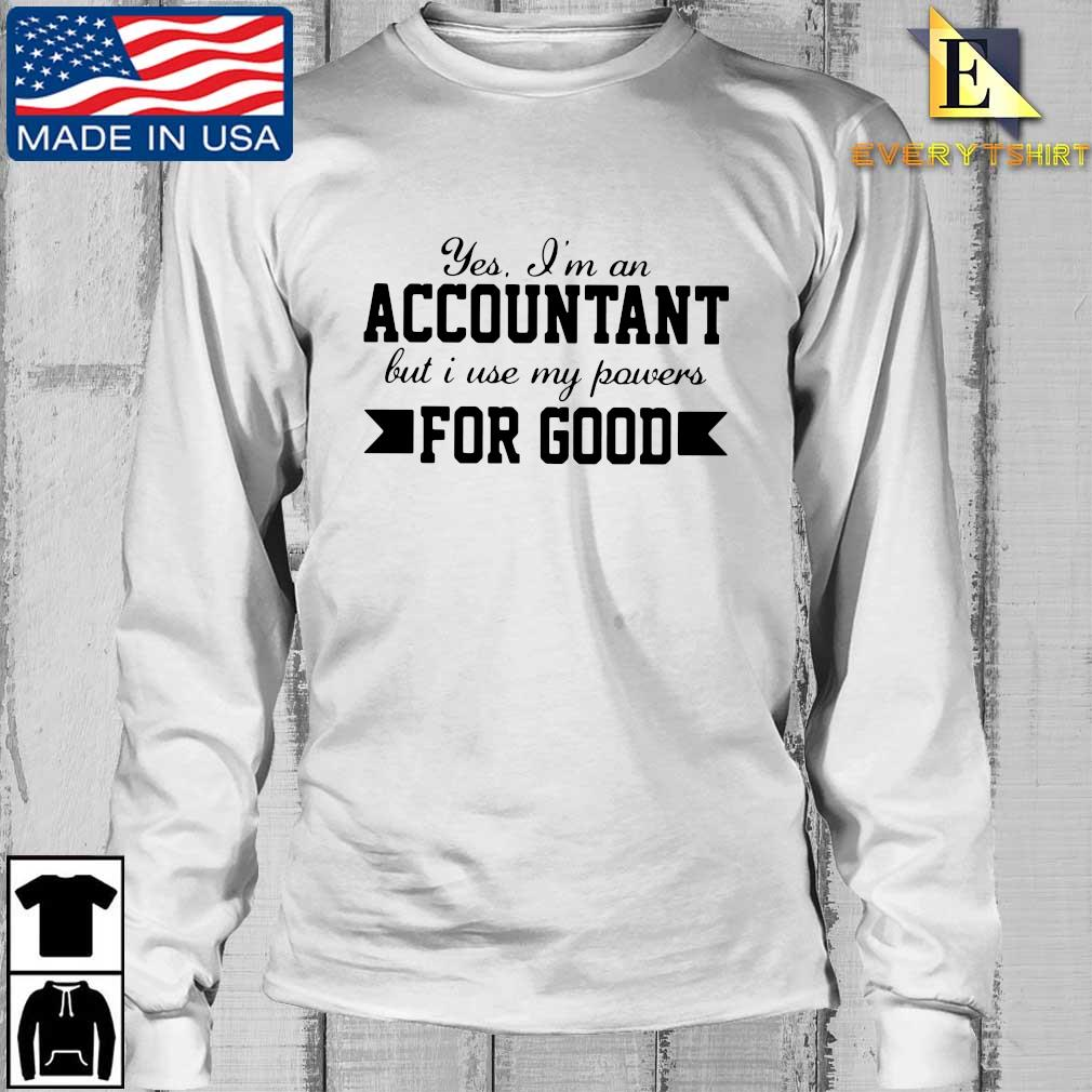 Yes I'm an accountant but I use my powers for good s Longsleeve Every trang